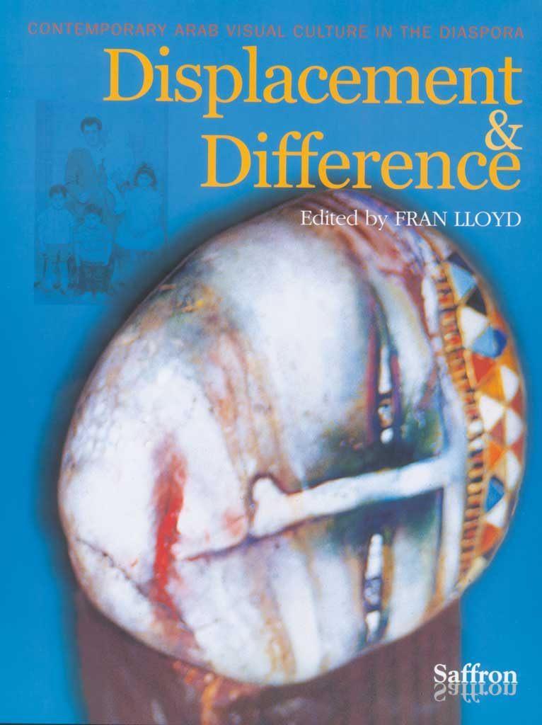 Displacement & Difference: Contemporary Arab Visual Culture in the Diaspora